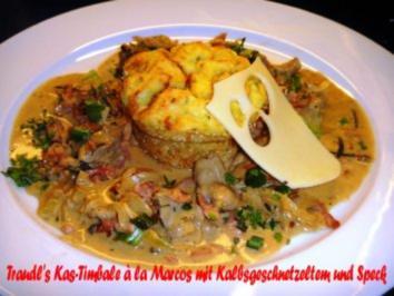 Traudl's Kas-Timbale à la Marcos zu Kalbsgeschnetzeltem mit Speck und Kraeutersahnesauce - Rezept