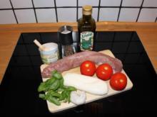 Schweinefilet mit Tomate, Mozzarella, Basilikum - Rezept