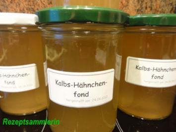 Suppe:   KALBS - / HAEHNCHENFOND - Rezept