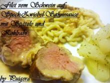 Filet vom Schwein auf Speck-Zwiebel-Sauce und Spätzle - Rezept