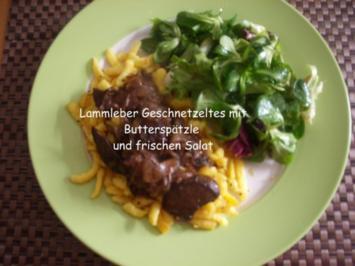 Lammleber Geschnetzeltes mit Butterspätzle und Salat - Rezept