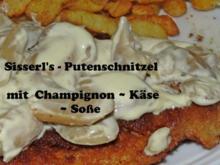 Sisserl's ~ *Putenschnitzel mit Champignon ~ Käse ~ Soße* - Rezept