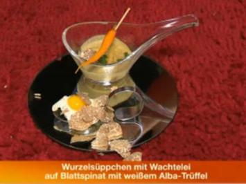 Wurzelsüppchen, Wachtelei auf Blattspinat, weißer Albatrüffel - Rezept